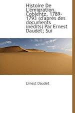 Histoire de L' Migration. Coblentz, 1789-1793 (D'Apr?'s Des Documents in Dits) Par Ernest Daudet; Sui af Ernest Daudet