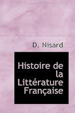 Histoire de La Litt Rature Fran Aise af Desire Nisard