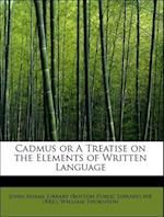 Cadmus or A Treatise on the Elements of Written Language
