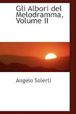 Gli Albori del Melodramma, Volume II af Angelo Solerti