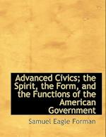 Advanced Civics; the Spirit, the Form, and the Functions of the American Government