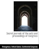 Secret Journals of the Acts and Proceedings of Congress af Anonymous