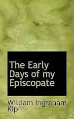 The Early Days of My Episcopate af William Ingraham Kip