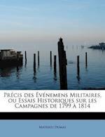 PR Cis Des V Nemens Militaires, Ou Essais Historiques Sur Les Campagnes de 1799 1814 af Mathieu Dumas
