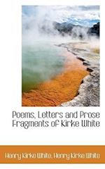 Poems, Letters and Prose Fragments of Kirke White