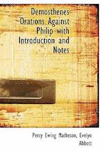 Demosthenes Orations Against Philip with Introduction and Notes af Percy Ewing Matheson, Evelyn Abbott