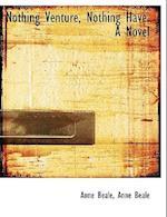 Nothing Venture, Nothing Have. a Novel af Anne Beale