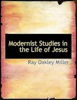 Modernist Studies in the Life of Jesus af Ray Oakley Miller