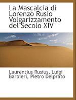 La Mascalcia Di Lorenzo Rusio Volgarizzamento del Secolo XIV af Laurentius Rusius, Pietro Delprato, Luigi Barbieri