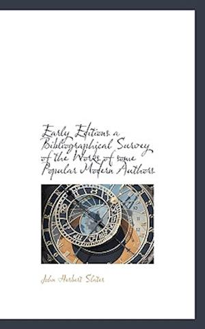 Early Editions a Bibliographical Survey of the Works of Some Popular Modern Authors