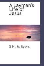 A Layman's Life of Jesus af S. H. M. Byers