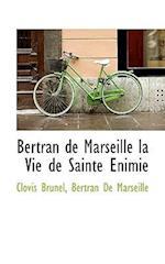 Bertran de Marseille la Vie de Sainte Énimie af Clovis Brunel, Bertran De Marseille