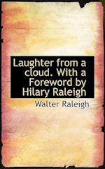 Laughter from a Cloud. with a Foreword by Hilary Raleigh af Walter Raleigh