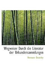 Wegweiser Durch Die Literatur Der Urkundensammlungen af Hermann Oesterley