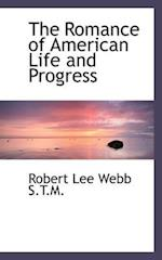 The Romance of American Life and Progress af Robert Lee Webb