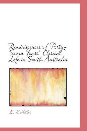 Reminiscences of Forty-Seven Years' Clerical Life in South Australia