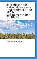 Jahrbucher Fur Nationalokonomie Und Statistik 1- Bd 1863- Supplementheft 1-21 1873-93 af Johannes Conrad