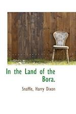 In the Land of the Bora. af Snaffle, Harry Dixon