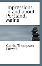 Impressions in and about Portland, Maine af Carrie Thompson Lowell