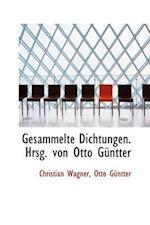 Gesammelte Dichtungen. Hrsg. Von Otto Guntter af Otto Gntter, Christian Wagner, Otto Guntter