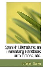 Spanish Literature; An Elementary Handbook with Indices, Etc. af H. Butler Clarke
