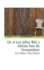Life of Lord Jeffrey with a Selection from His Correspondence af Lord Cockburn, Henry Cockburn