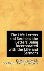 The Life Letters and Sermons the Letters Being Incorporated with the Life and Sermons af Henry Symonds, Edward Meyrick Goulburn