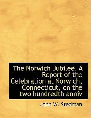 The Norwich Jubilee. A Report of the Celebration at Norwich, Connecticut, on the two hundredth anniv