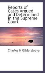 Reports of Cases Argued and Determined in the Supreme Court af Charles H. Gildersleeve