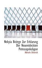 Nekyia Beitrge Zur Erklarung Der Neuentdeckten Petrusapokalypse af Albrecht Dieterich