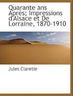 Quarante ANS Apr S; Impressions D'Alsace Et de Lorraine, 1870-1910