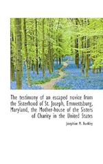 The Testimony of an Escaped Novice from the Sisterhood of St. Joseph, Emmettsburg, Maryland, the Mot af Josephine M. Bunkley