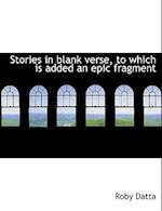 Stories in Blank Verse, to Which Is Added an Epic Fragment