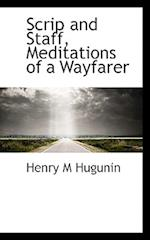 Scrip and Staff, Meditations of a Wayfarer af Henry M. Hugunin