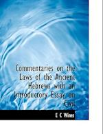 Commentaries on the Laws of the Ancient Hebrews with an Introductory Essay on Civil