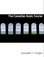 The Canadian Music Course af Alexander T. Cringan
