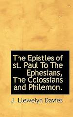 The Epistles of St. Paul to the Ephesians, the Colossians and Philemon. af J. Llewelyn Davies