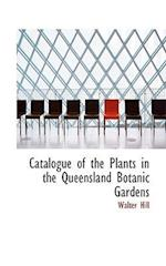 Catalogue of the Plants in the Queensland Botanic Gardens af Walter Hill