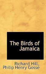 The Birds of Jamaica af Richard Hill, Philip Henry Gosse