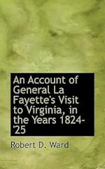 An Account of General La Fayette's Visit to Virginia, in the Years 1824-'25