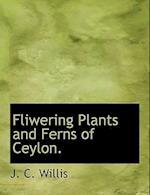 Fliwering Plants and Ferns of Ceylon. af J. C. Willis