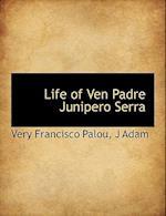 Life of Ven Padre Junipero Serra af Very Francisco Palou, J. Adam