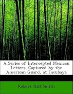 A Series of Intercepted Mexican Letters af Robert Hall Smith