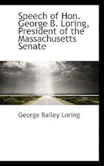 Speech of Hon. George B. Loring, President of the Massachusetts Senate af George Bailey Loring