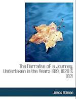 The Narrative of a Journey, Undertaken in the Years 1819, 1820 & 1821 af James Holman