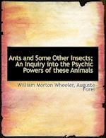 Ants and Some Other Insects; An Inquiry Into the Psychic Powers of These Animals af Auguste Forel, William Morton Wheeler