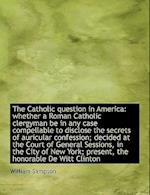 The Catholic Question in America af William Sampson