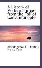 A History of Modern Europe from the Fall of Constantinople af Thomas Henry Dyer, Arthur Hassall