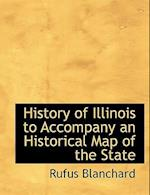 History of Illinois to Accompany an Historical Map of the State af Rufus Blanchard