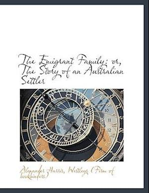 The Emigrant Family: or, The Story of an Australian Settler